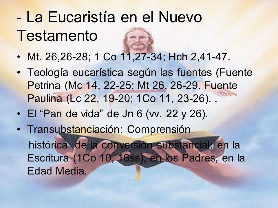 - La Eucaristía en el Nuevo Testamento Mt. 26,26-28; 1 Co 11,27-34; Hch 2,41-47. Teología eucarística según las fuentes (Fuente Petrina (Mc 14, 22-25;