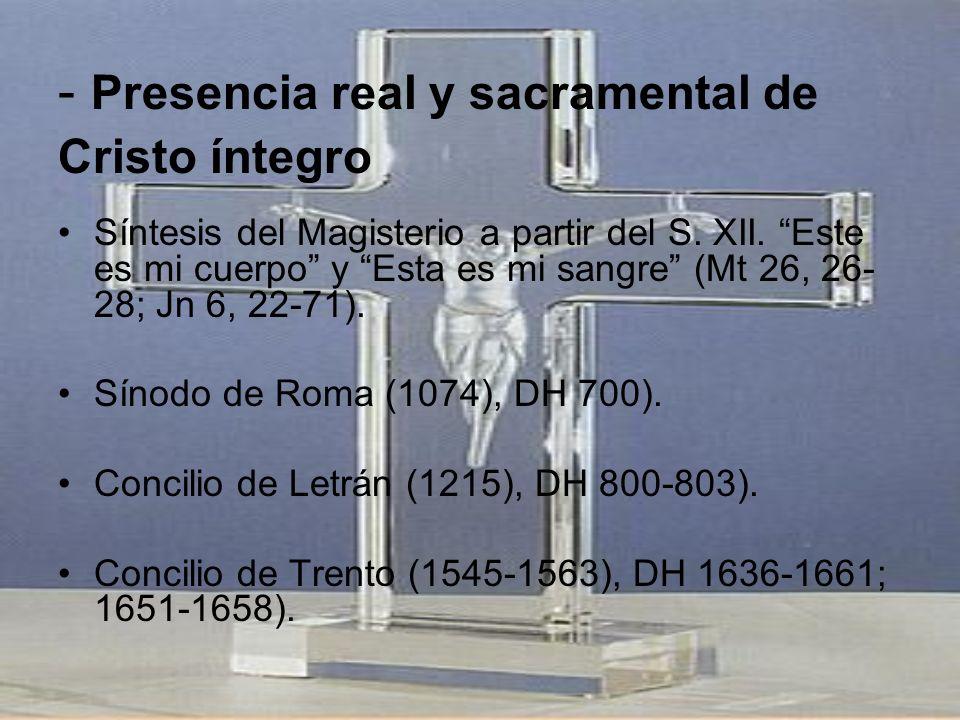 - Presencia real y sacramental de Cristo íntegro Síntesis del Magisterio a partir del S. XII. Este es mi cuerpo y Esta es mi sangre (Mt 26, 26- 28; Jn