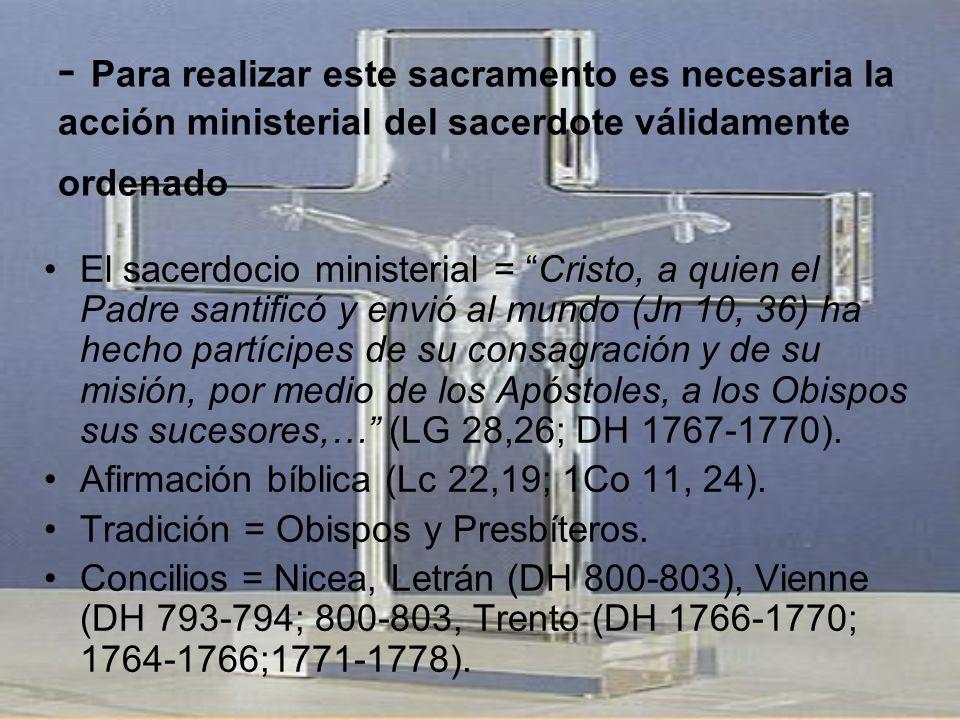 - Para realizar este sacramento es necesaria la acción ministerial del sacerdote válidamente ordenado El sacerdocio ministerial = Cristo, a quien el P