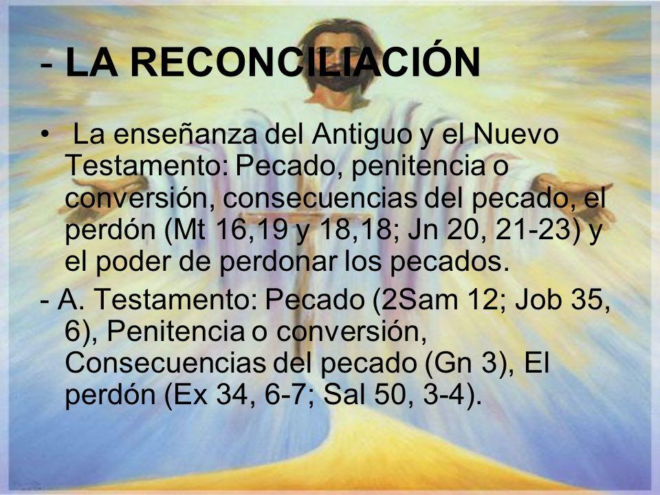 - LA RECONCILIACIÓN La enseñanza del Antiguo y el Nuevo Testamento: Pecado, penitencia o conversión, consecuencias del pecado, el perdón (Mt 16,19 y 1