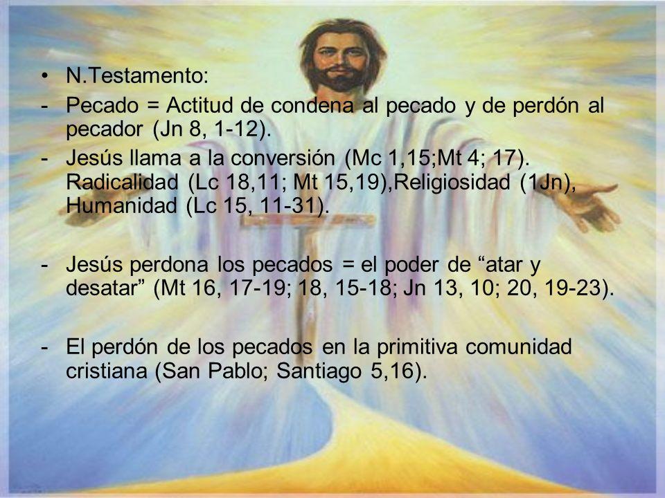 N.Testamento: -Pecado = Actitud de condena al pecado y de perdón al pecador (Jn 8, 1-12). -Jesús llama a la conversión (Mc 1,15;Mt 4; 17). Radicalidad