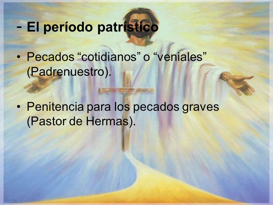 - El período patrístico Pecados cotidianos o veniales (Padrenuestro). Penitencia para los pecados graves (Pastor de Hermas).