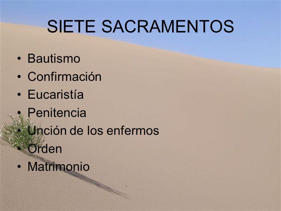 SIETE SACRAMENTOS Bautismo Confirmación Eucaristía Penitencia Unción de los enfermos Orden Matrimonio