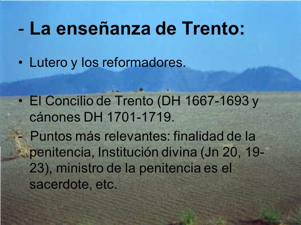 - La enseñanza de Trento: Lutero y los reformadores. El Concilio de Trento (DH 1667-1693 y cánones DH 1701-1719. - Puntos más relevantes: finalidad de