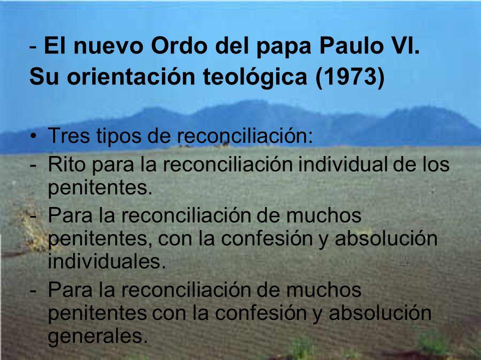 - El nuevo Ordo del papa Paulo VI. Su orientación teológica (1973) Tres tipos de reconciliación: -Rito para la reconciliación individual de los penite