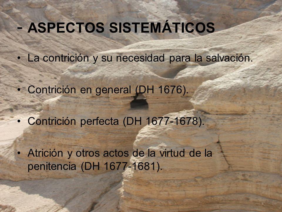- ASPECTOS SISTEMÁTICOS La contrición y su necesidad para la salvación. Contrición en general (DH 1676). Contrición perfecta (DH 1677-1678). Atrición