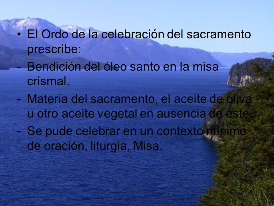 El Ordo de la celebración del sacramento prescribe: -Bendición del óleo santo en la misa crismal. -Materia del sacramento, el aceite de oliva u otro a