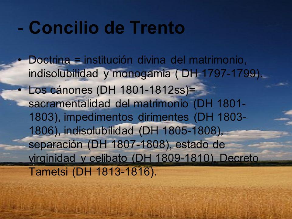 - Concilio de Trento Doctrina = institución divina del matrimonio, indisolubilidad y monogamia ( DH 1797-1799). Los cánones (DH 1801-1812ss)= sacramen