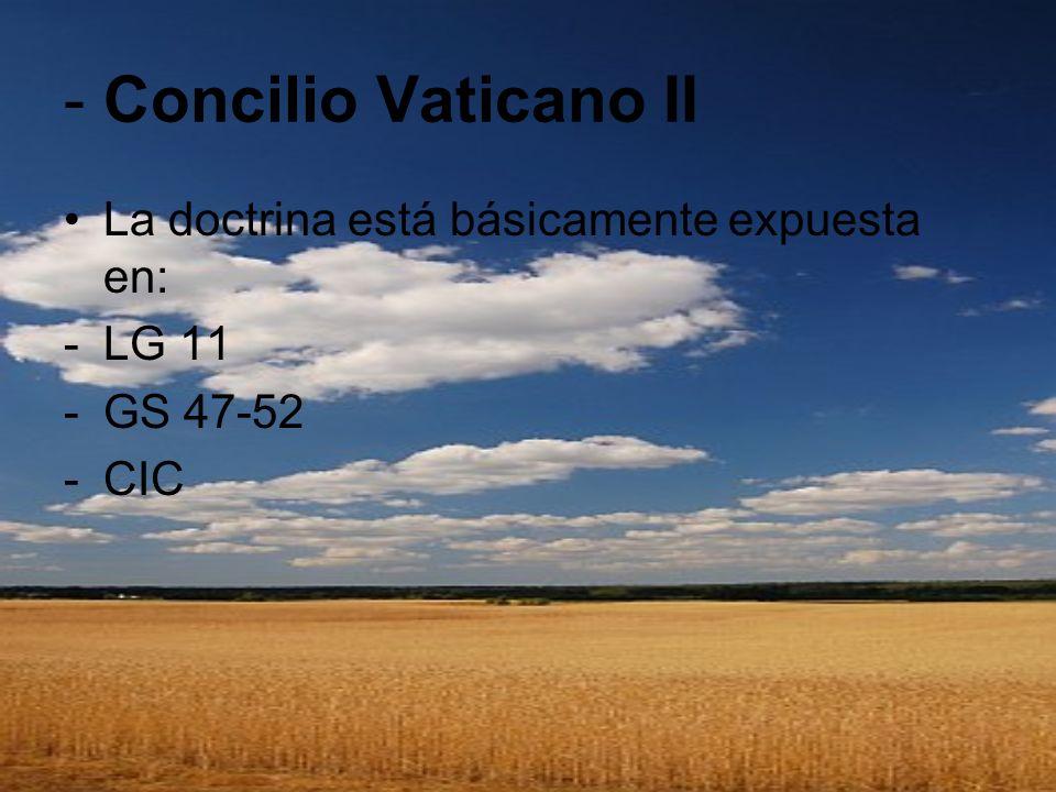 - Concilio Vaticano II La doctrina está básicamente expuesta en: -LG 11 -GS 47-52 -CIC