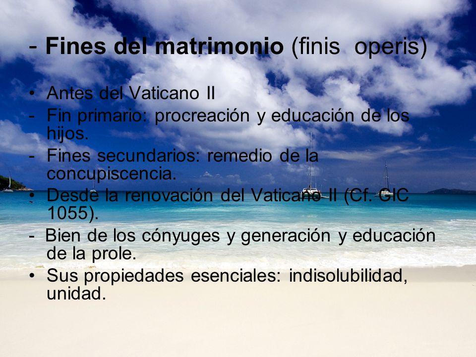 - Fines del matrimonio (finis operis) Antes del Vaticano II -Fin primario: procreación y educación de los hijos. -Fines secundarios: remedio de la con