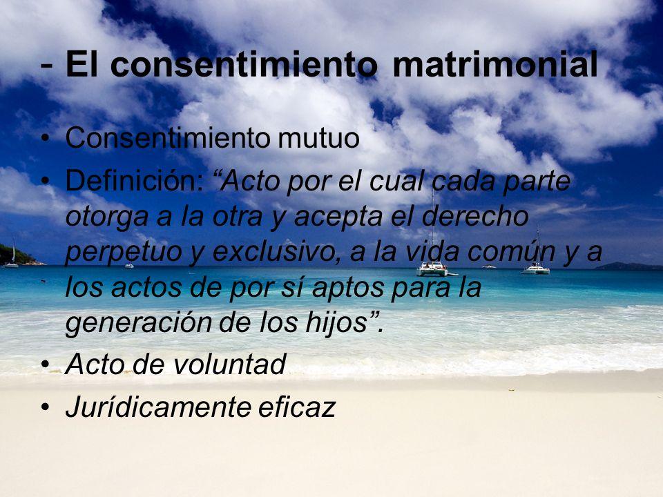 - El consentimiento matrimonial Consentimiento mutuo Definición: Acto por el cual cada parte otorga a la otra y acepta el derecho perpetuo y exclusivo
