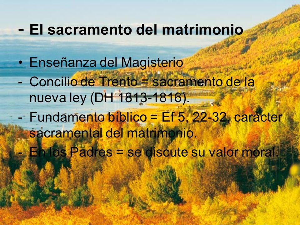 - El sacramento del matrimonio Enseñanza del Magisterio -Concilio de Trento = sacramento de la nueva ley (DH 1813-1816). -Fundamento bíblico = Ef 5, 2