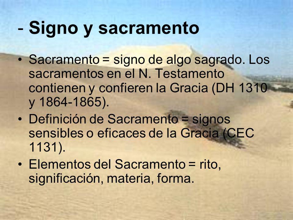 - Signo y sacramento Sacramento = signo de algo sagrado. Los sacramentos en el N. Testamento contienen y confieren la Gracia (DH 1310 y 1864-1865). De