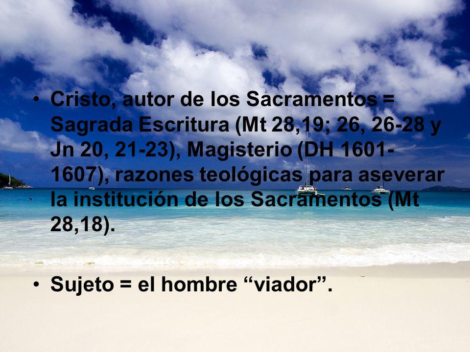 Cristo, autor de los Sacramentos = Sagrada Escritura (Mt 28,19; 26, 26-28 y Jn 20, 21-23), Magisterio (DH 1601- 1607), razones teológicas para asevera