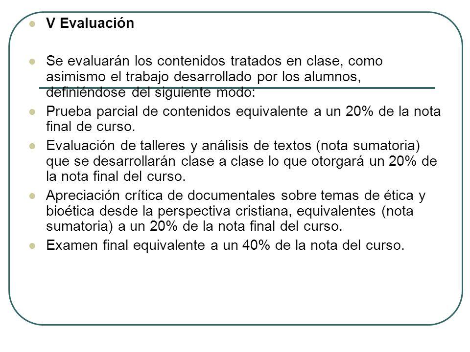 V Evaluación Se evaluarán los contenidos tratados en clase, como asimismo el trabajo desarrollado por los alumnos, definiéndose del siguiente modo: Pr