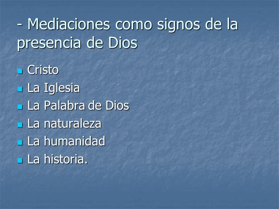 - Mediaciones como signos de la presencia de Dios Cristo Cristo La Iglesia La Iglesia La Palabra de Dios La Palabra de Dios La naturaleza La naturalez