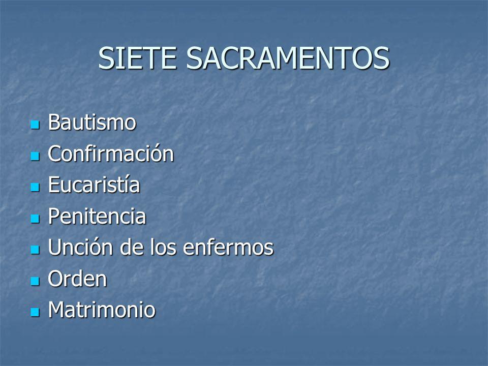 SIETE SACRAMENTOS Bautismo Bautismo Confirmación Confirmación Eucaristía Eucaristía Penitencia Penitencia Unción de los enfermos Unción de los enfermo