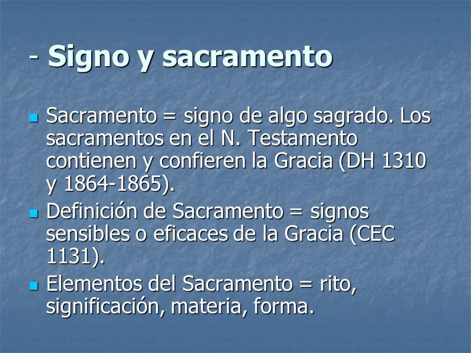 - Signo y sacramento Sacramento = signo de algo sagrado. Los sacramentos en el N. Testamento contienen y confieren la Gracia (DH 1310 y 1864-1865). Sa