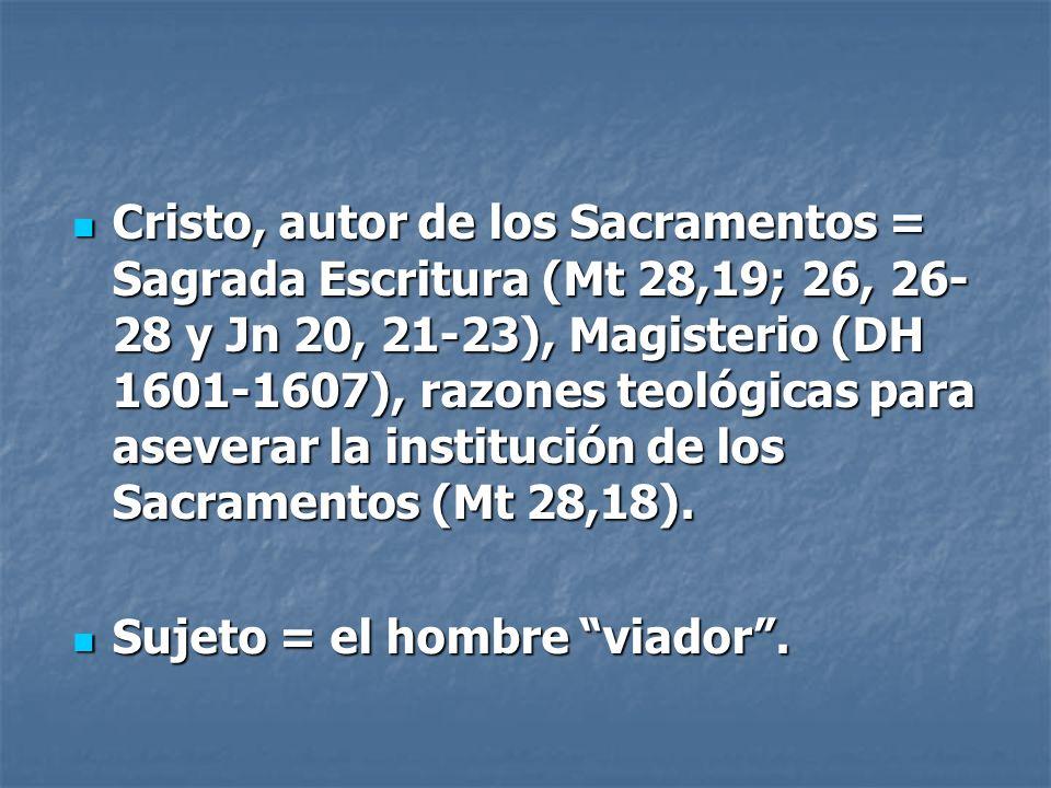 Cristo, autor de los Sacramentos = Sagrada Escritura (Mt 28,19; 26, 26- 28 y Jn 20, 21-23), Magisterio (DH 1601-1607), razones teológicas para asevera