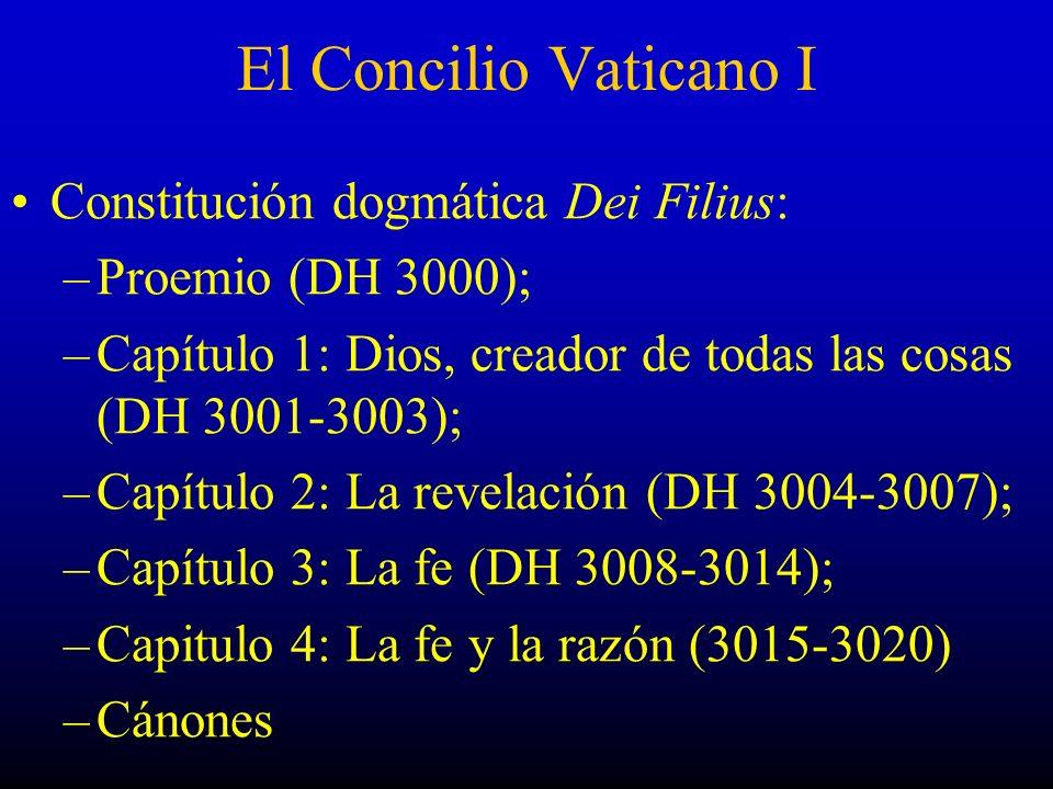 El Concilio Vaticano I Constitución dogmática Dei Filius: –Proemio (DH 3000); –Capítulo 1: Dios, creador de todas las cosas (DH 3001-3003); –Capítulo