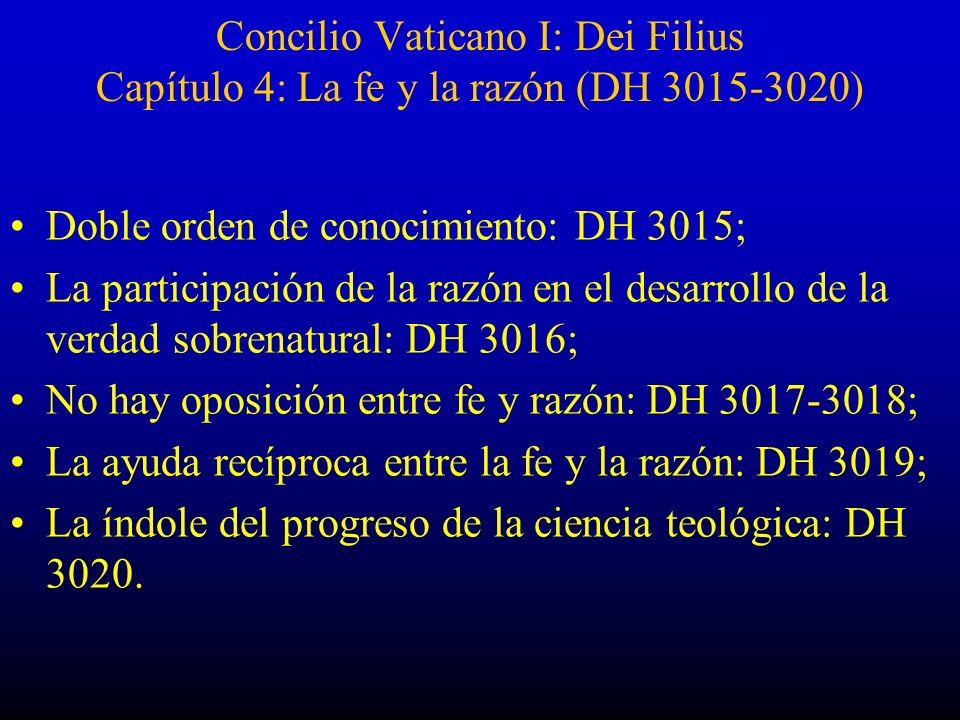 Concilio Vaticano I: Dei Filius Capítulo 4: La fe y la razón (DH 3015-3020) Doble orden de conocimiento: DH 3015; La participación de la razón en el d