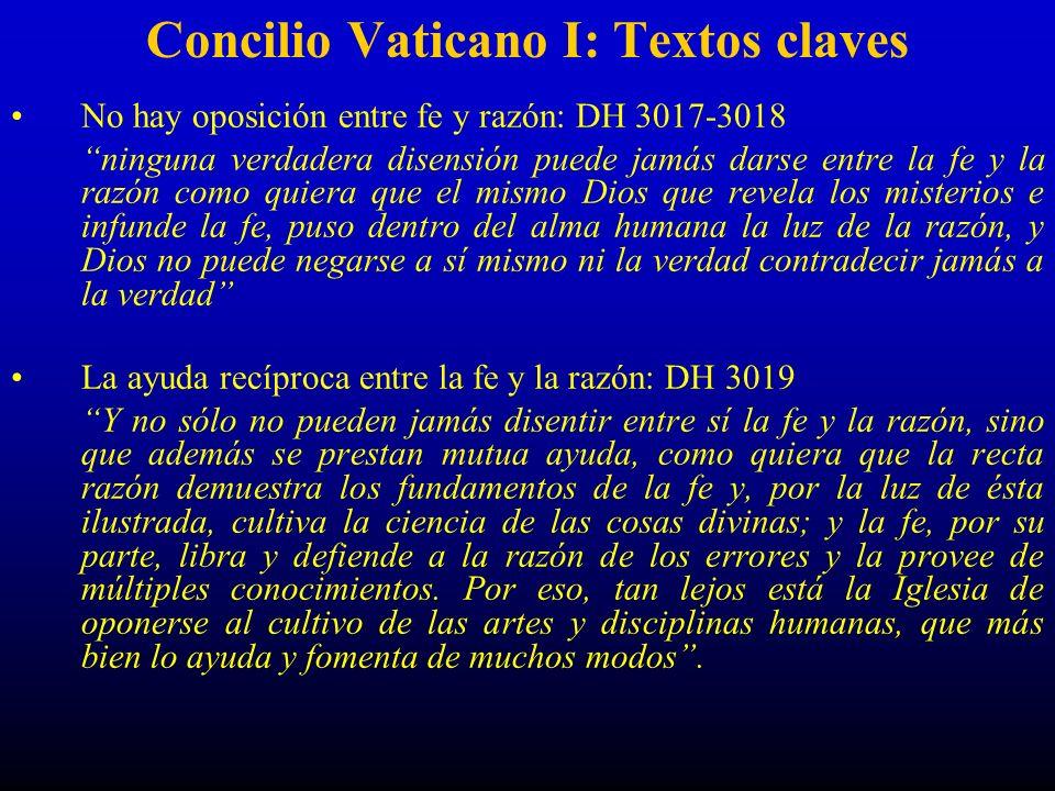 Concilio Vaticano I: Textos claves No hay oposición entre fe y razón: DH 3017-3018 ninguna verdadera disensión puede jamás darse entre la fe y la razó