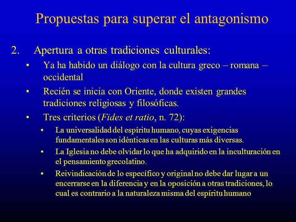 Propuestas para superar el antagonismo 2. Apertura a otras tradiciones culturales: Ya ha habido un diálogo con la cultura greco – romana – occidental