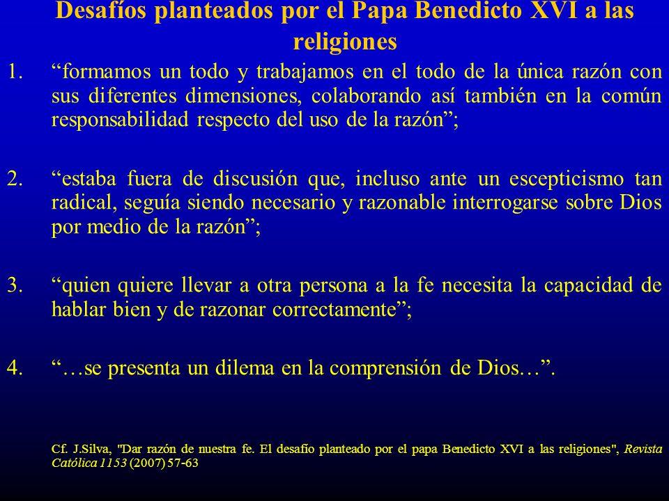 Desafíos planteados por el Papa Benedicto XVI a las religiones 1.formamos un todo y trabajamos en el todo de la única razón con sus diferentes dimensi