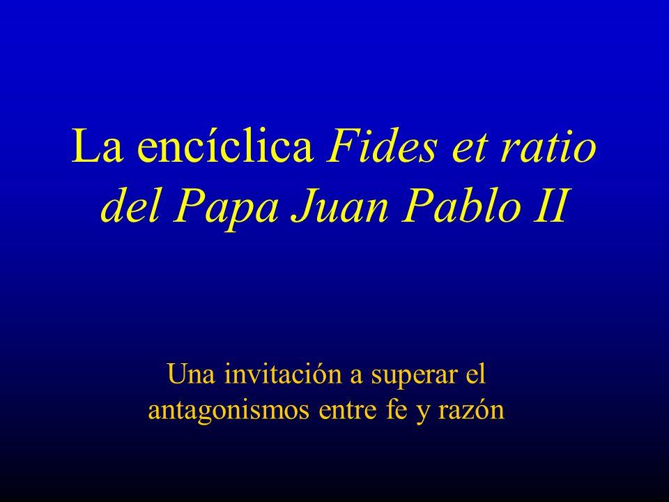La encíclica Fides et ratio del Papa Juan Pablo II Una invitación a superar el antagonismos entre fe y razón
