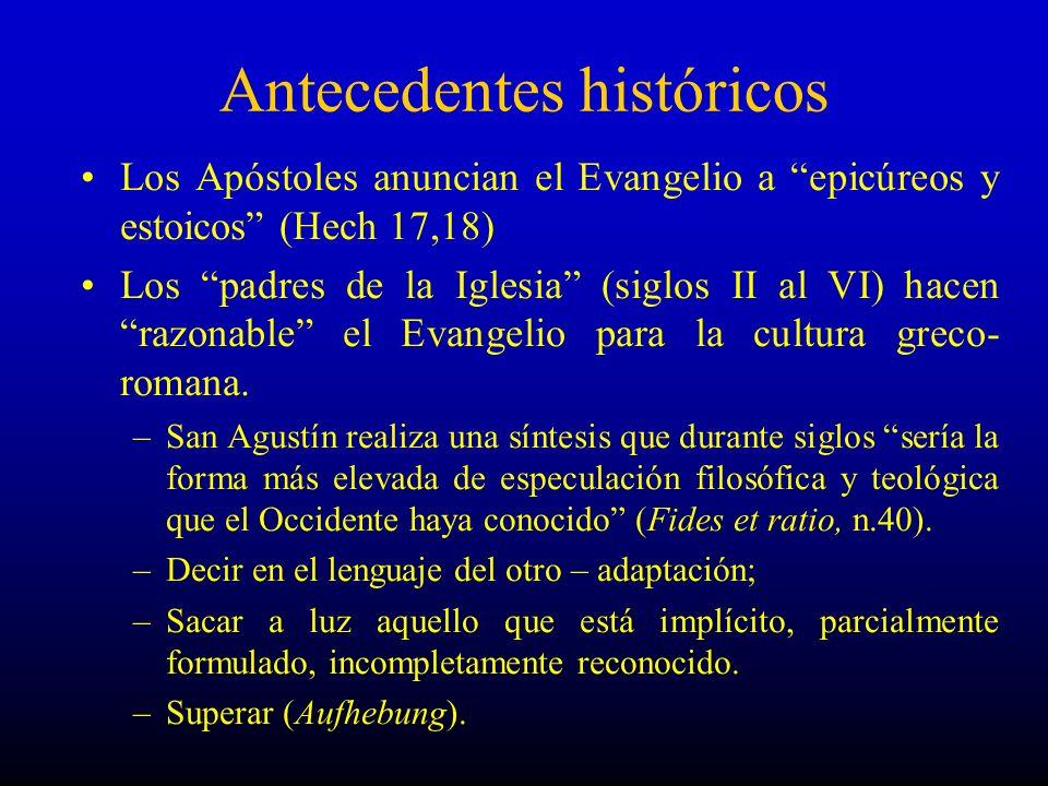 Antecedentes históricos Los Apóstoles anuncian el Evangelio a epicúreos y estoicos (Hech 17,18) Los padres de la Iglesia (siglos II al VI) hacen razon