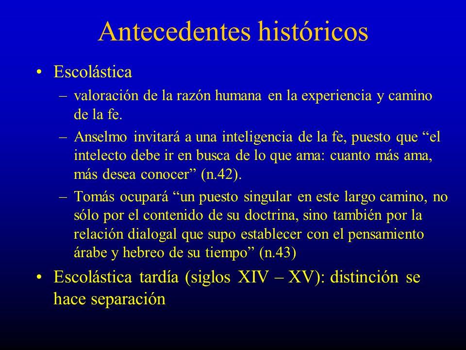 Antecedentes históricos Escolástica –valoración de la razón humana en la experiencia y camino de la fe. –Anselmo invitará a una inteligencia de la fe,