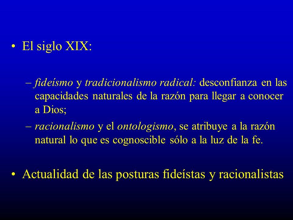 El siglo XIX: –fideísmo y tradicionalismo radical: desconfianza en las capacidades naturales de la razón para llegar a conocer a Dios; –racionalismo y