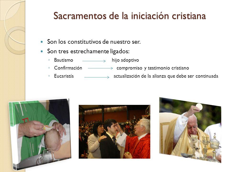 Sacramentos de la iniciación cristiana Son los constitutivos de nuestro ser. Son tres estrechamente ligados: Bautismo hijo adoptivo Confirmación compr