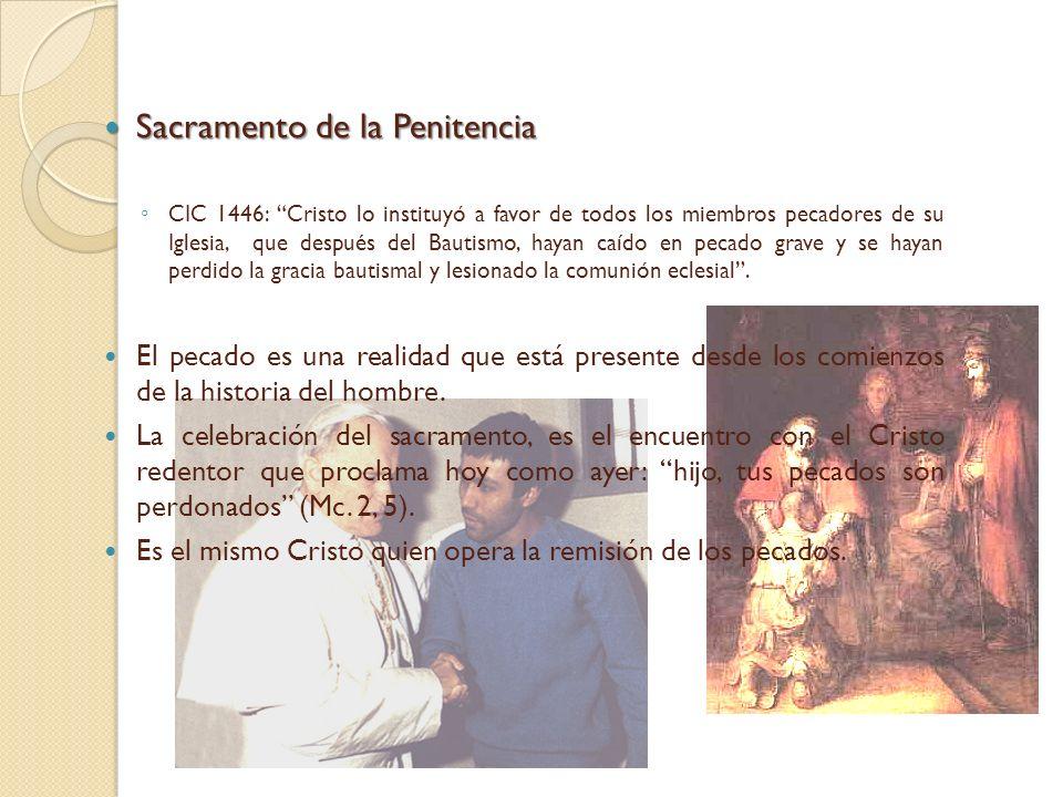 Sacramento de la Penitencia Sacramento de la Penitencia CIC 1446: Cristo lo instituyó a favor de todos los miembros pecadores de su Iglesia, que despu