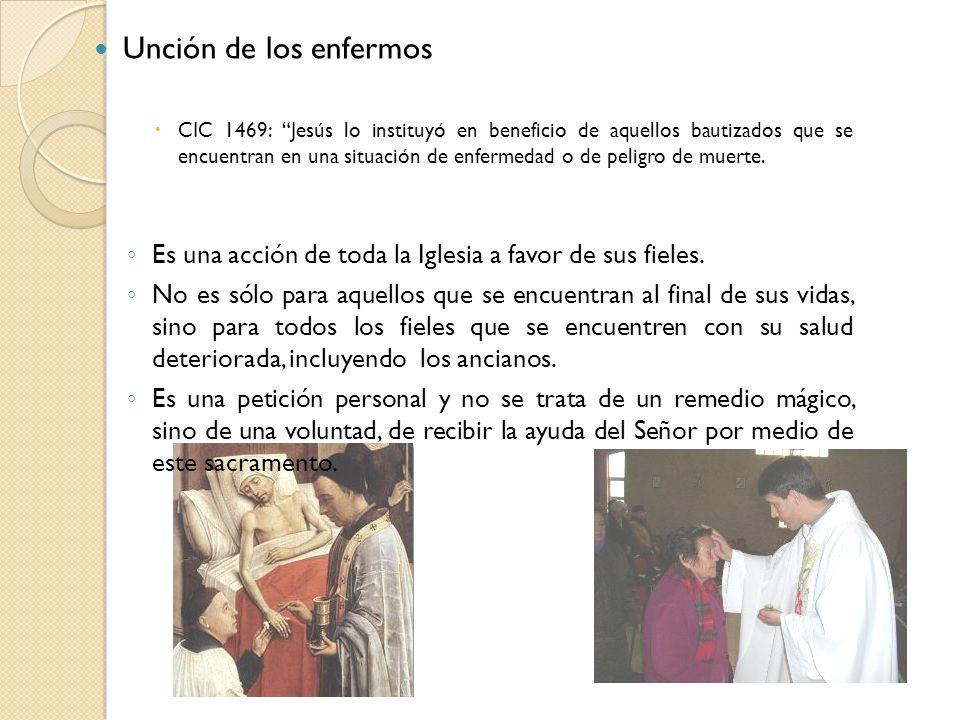 Unción de los enfermos CIC 1469: Jesús lo instituyó en beneficio de aquellos bautizados que se encuentran en una situación de enfermedad o de peligro