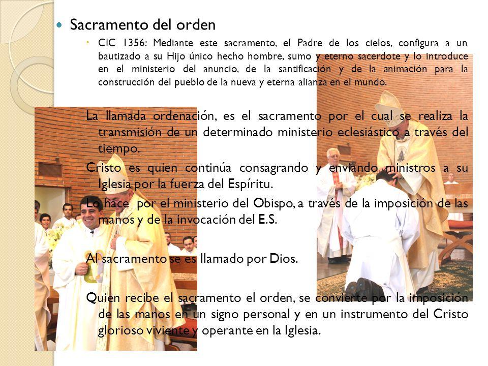 Sacramento del orden CIC 1356: Mediante este sacramento, el Padre de los cielos, configura a un bautizado a su Hijo único hecho hombre, sumo y eterno
