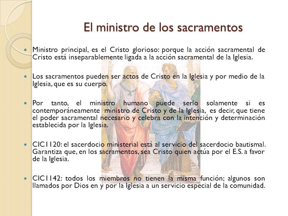 El ministro de los sacramentos Ministro principal, es el Cristo glorioso: porque la acción sacramental de Cristo está inseparablemente ligada a la acc