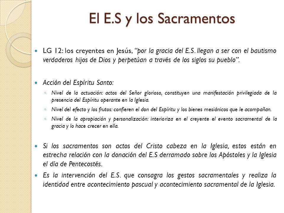 El E.S y los Sacramentos LG 12: los creyentes en Jesús, por la gracia del E.S. llegan a ser con el bautismo verdaderos hijos de Dios y perpetúan a tra