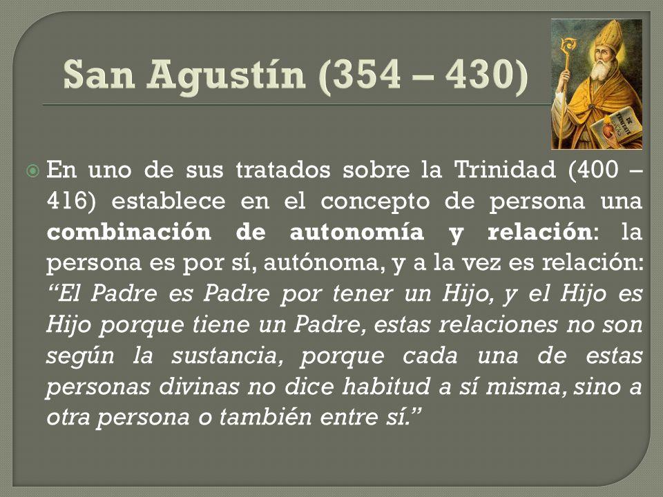 En uno de sus tratados sobre la Trinidad (400 – 416) establece en el concepto de persona una combinación de autonomía y relación: la persona es por sí