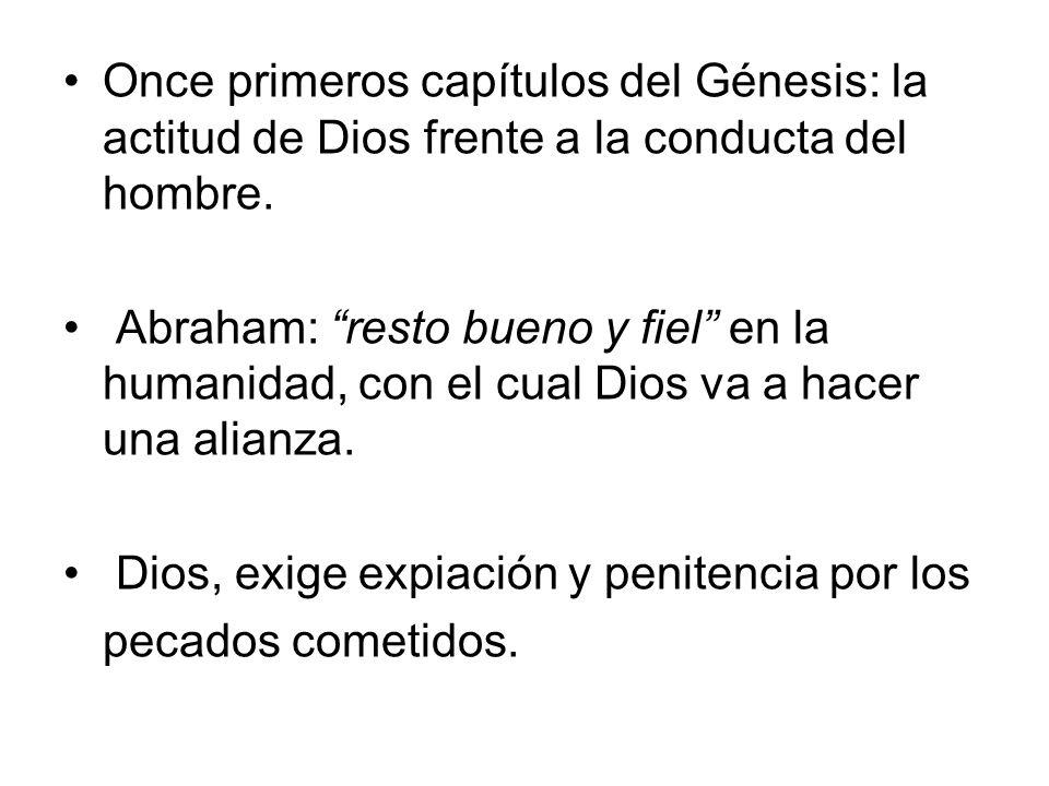 Once primeros capítulos del Génesis: la actitud de Dios frente a la conducta del hombre. Abraham: resto bueno y fiel en la humanidad, con el cual Dios