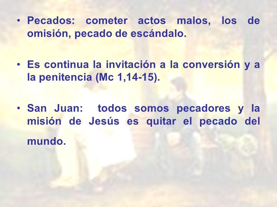 Pecados: cometer actos malos, los de omisión, pecado de escándalo. Es continua la invitación a la conversión y a la penitencia (Mc 1,14-15). San Juan: