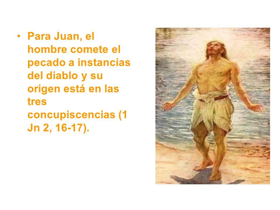 Para Juan, el hombre comete el pecado a instancias del diablo y su origen está en las tres concupiscencias (1 Jn 2, 16-17).