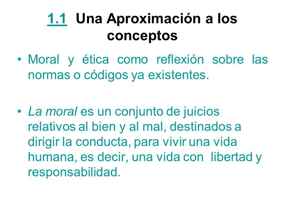 1.11.1Una Aproximación a los conceptos Moral y ética como reflexión sobre las normas o códigos ya existentes. La moral es un conjunto de juicios relat