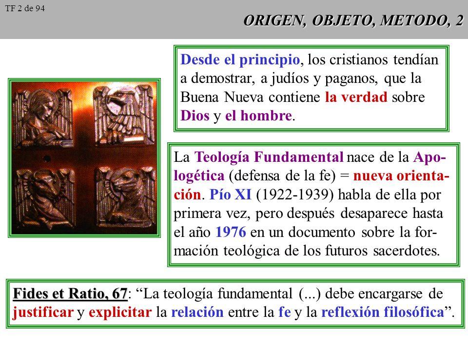 ORIGEN, OBJETO, METODO, 2 Desde el principio, los cristianos tendían a demostrar, a judíos y paganos, que la Buena Nueva contiene la verdad sobre Dios y el hombre.