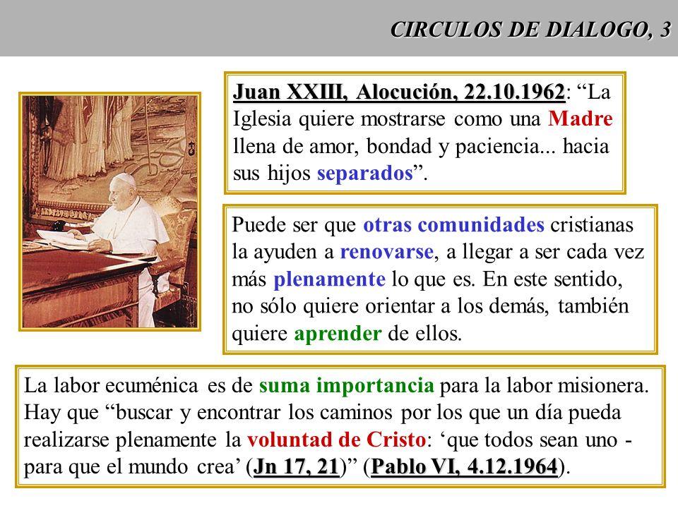 CIRCULOS DE DIALOGO, 3 Juan XXIII, Alocución, 22.10.1962 Juan XXIII, Alocución, 22.10.1962: La Iglesia quiere mostrarse como una Madre llena de amor,