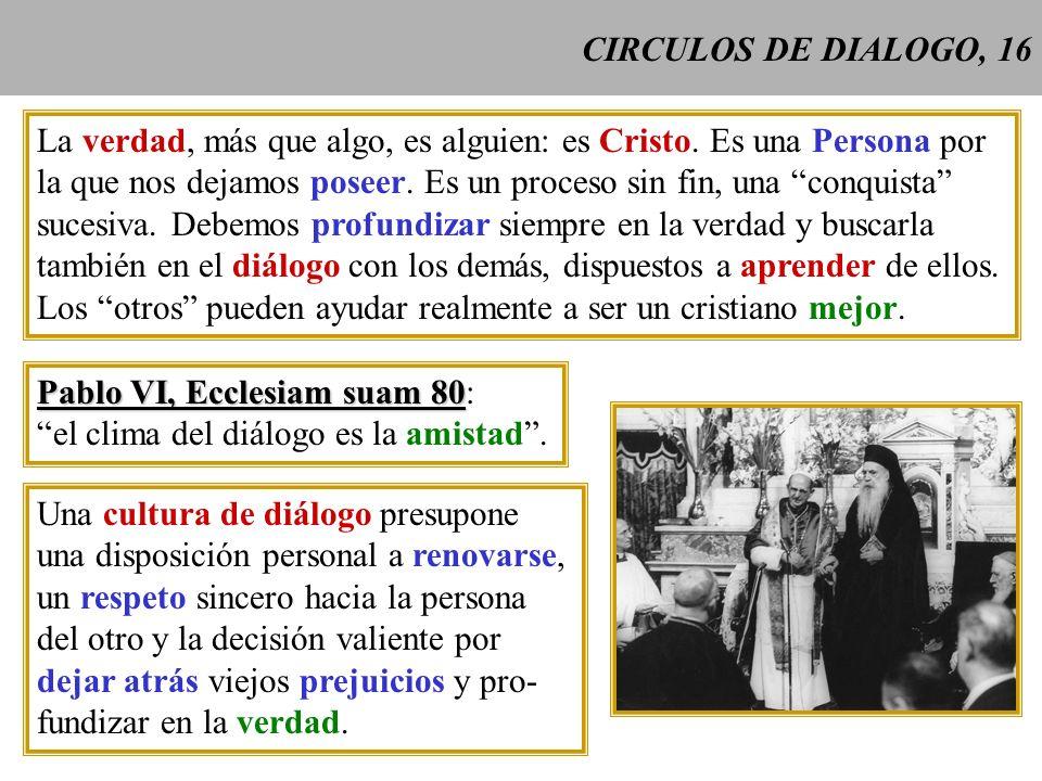 CIRCULOS DE DIALOGO, 16 La verdad, más que algo, es alguien: es Cristo. Es una Persona por la que nos dejamos poseer. Es un proceso sin fin, una conqu