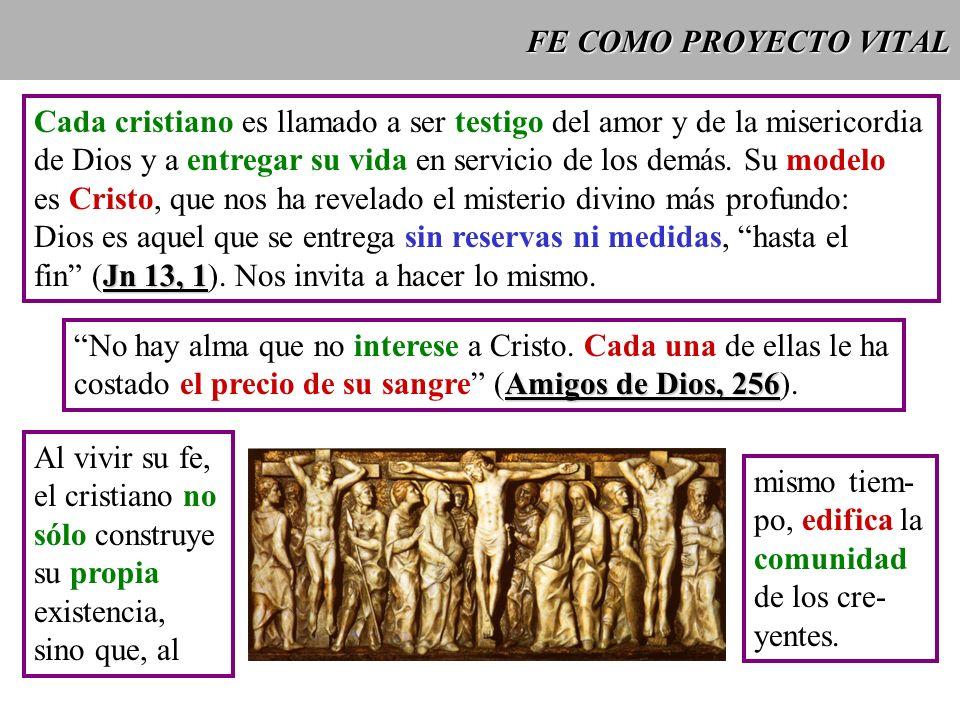 FE COMO PROYECTO VITAL Cada cristiano es llamado a ser testigo del amor y de la misericordia de Dios y a entregar su vida en servicio de los demás. Su