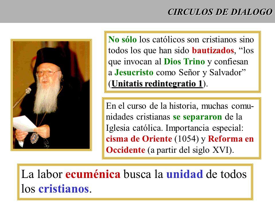 CIRCULOS DE DIALOGO No sólo los católicos son cristianos sino todos los que han sido bautizados, los que invocan al Dios Trino y confiesan a Jesucrist