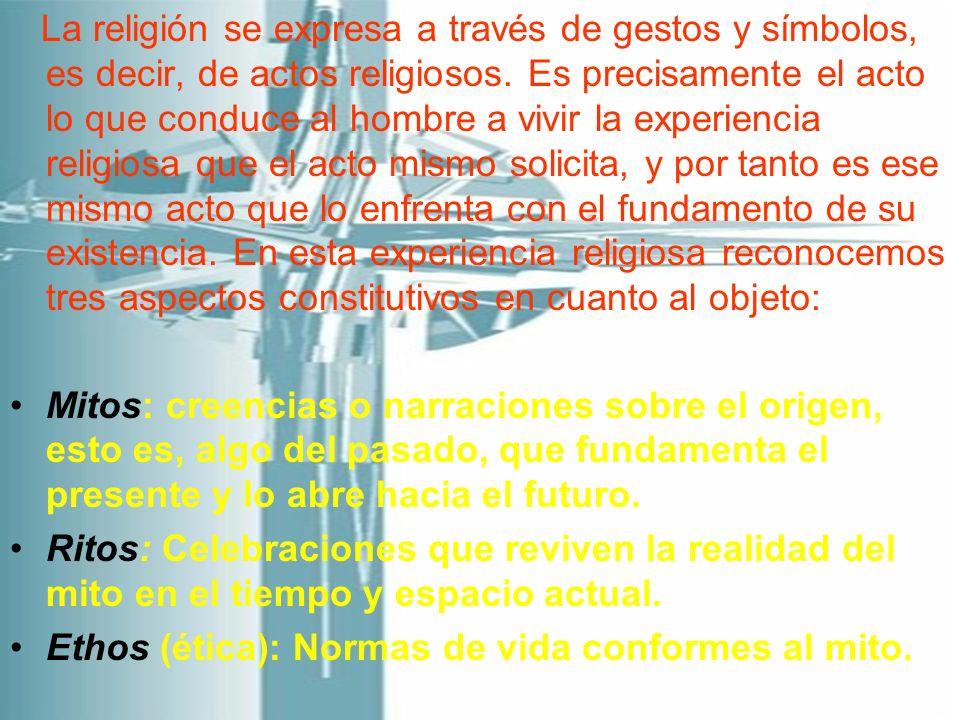 La religión se expresa a través de gestos y símbolos, es decir, de actos religiosos. Es precisamente el acto lo que conduce al hombre a vivir la exper