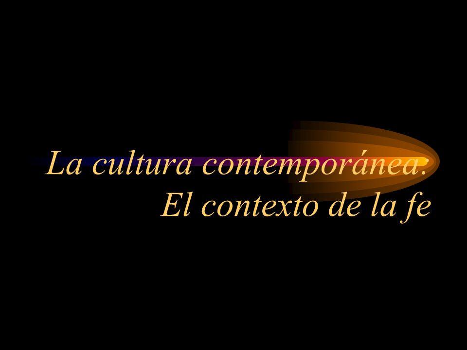 La cultura contemporánea: El contexto de la fe
